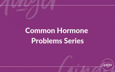 Common Hormone Problems Series