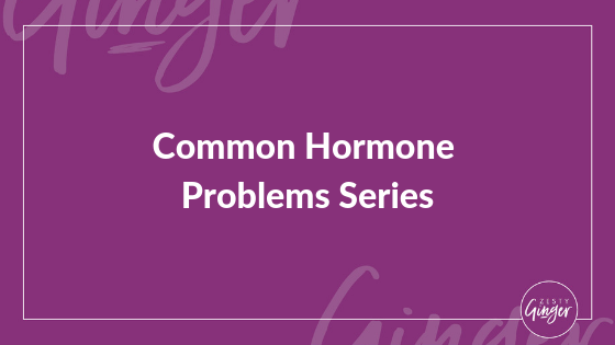 Common Hormone Problems Series