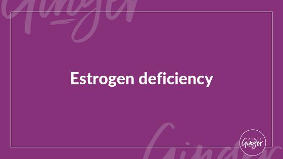 Estrogen deficiency