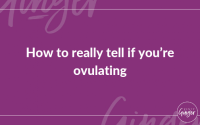 How to really tell if you're ovulating