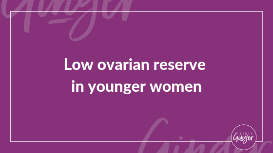 Low ovarian reserve  in younger women