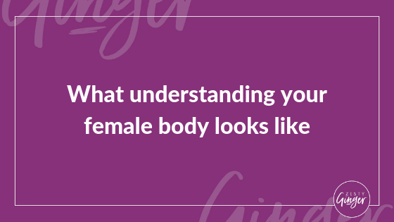 What understanding your female body looks like